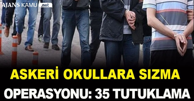 Askeri okullara sızma operasyonu: 35 tutuklama