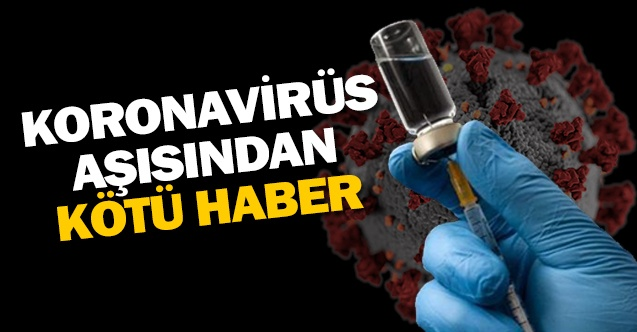 Dünyanın Beklediği Koronavirüs Aşısından Bir Kötü Haber Daha!