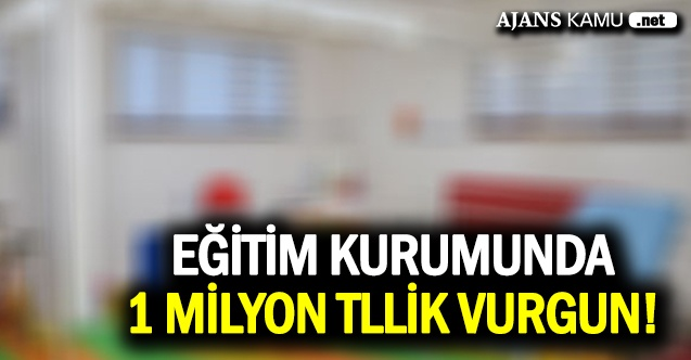 Eğitim kurumunda 1 milyon TL'lik vurgun!