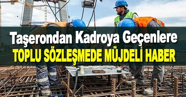 Taşerondan Kadroya Geçenlere Toplu Sözleşmede Müjdeli Haber