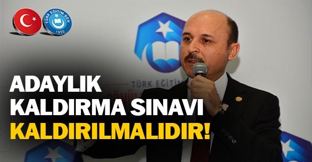 """""""ADAYLIK KALDIRMA SINAVI KALDIRILMALIDIR!"""""""