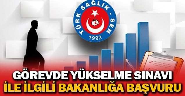 Görevde Yükselme Sınavı İle İlgili Türk SağlıkSen'den Bakanlığa Başvuru