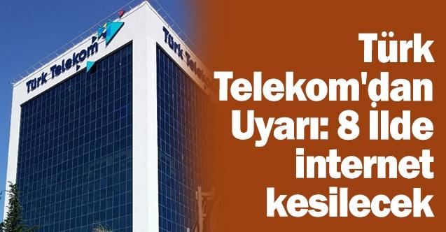 Türk Telekom'dan Uyarı: 8 İlde internet kesilecek