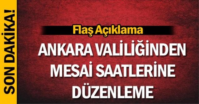 Ankara Valiliğinden Mesai Saatlerine Düzenleme!