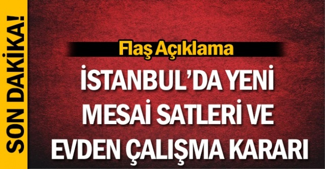 İstanbul Valiliğinden Yeni Mesai Saatleri ve Evden Çalışma Kararı