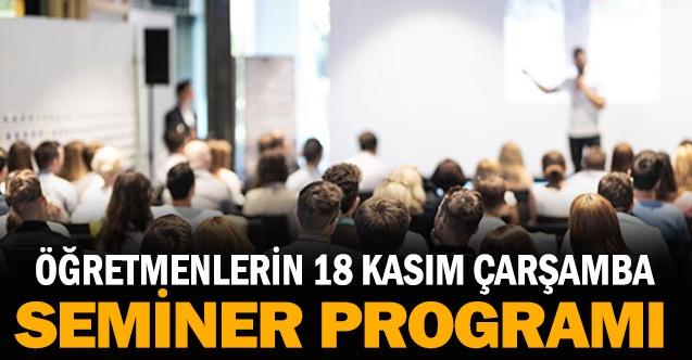 Öğretmenlerin 18 Kasım Çarşamba Seminer Programı