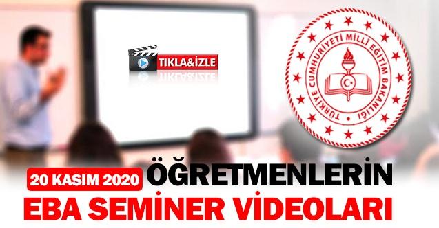 Öğretmenlerin EBA seminer videoları - 20 Kasım 2020