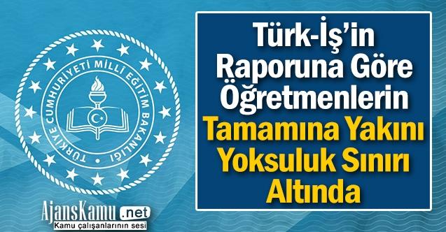 Türk-İş'e Göre Öğretmenlerin Tamamına Yakını Yoksul!