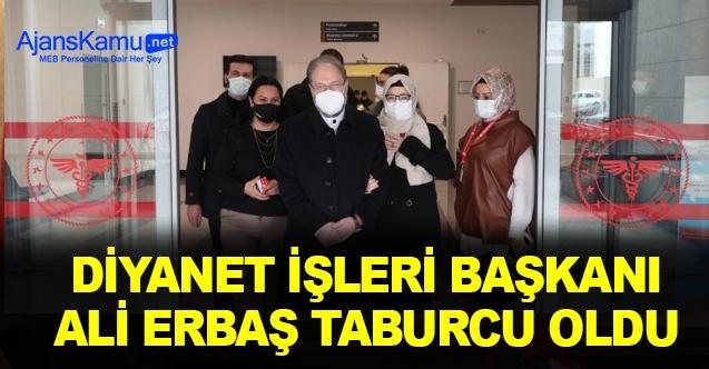 Diyanet İşleri Başkanı Ali Erbaş taburcu oldu