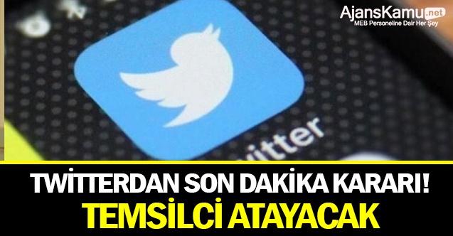 Twitter da temsilci atama kararı aldı