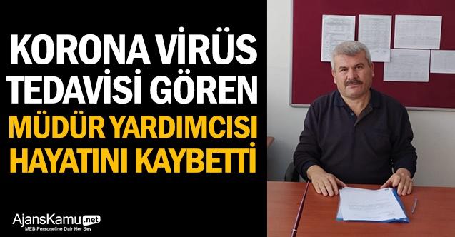 Korona virüs tedavisi gören Müdür Yardımcısı hayatını kaybetti