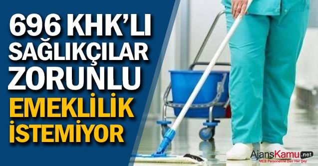 696 KHK'lı sağlık personeli zorunlu emeklilik istemiyor