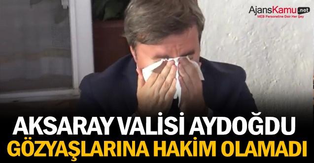 Aksaray Valisi Gözyaşlarına Hakim Olamadı