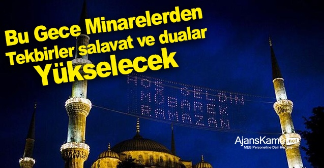 Bu Gece Tüm Minarelerden Tekbirler, Salavatlar ve Dualar Yükselecek