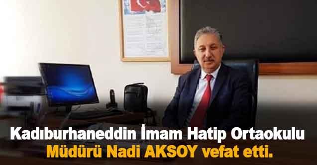 Kadıburhaneddin İmam Hatip Ortaokulu Müdürü Nadi AKSOY vefat etti