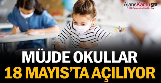 Müjde! Okullar 18 Mayıstan İtibaren  Açılıyor