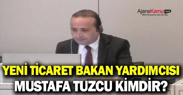 Ticaret Bakan Yardımcılığına Atanan Mustafa TUZCU Kimdir?