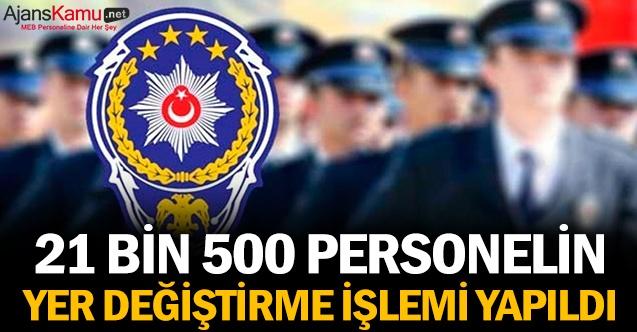 21 bin 500 personelin yer değiştirme işlemi yapıldı