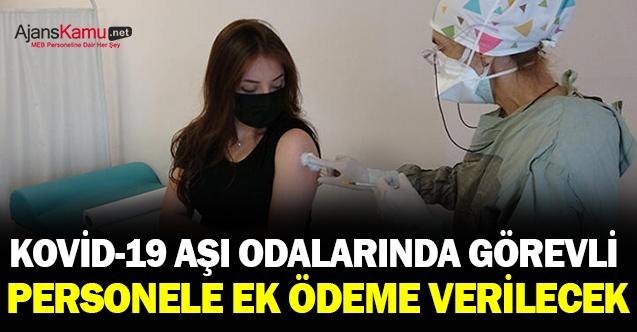 Kovid-19 aşı odalarında görevli personele ek ödeme verilecek