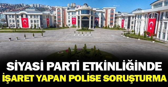 Siyasi parti etkinliğine katılan polise soruşturma açıldı