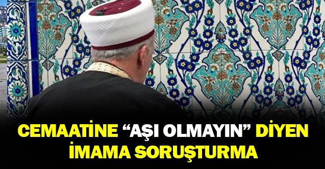 Vatandaşlara aşı olmayın diyen imam açığa alındı