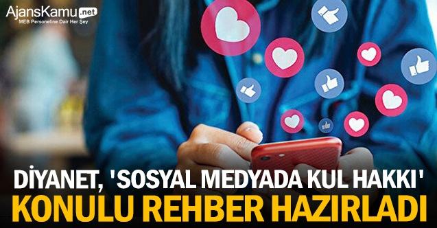 Diyanet, 'sosyal medyada kul hakkı' konulu rehber hazırladı
