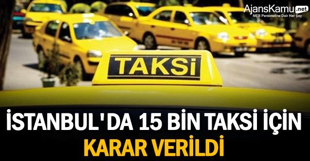 İstanbul'da 15 bin taksi için karar verildi!