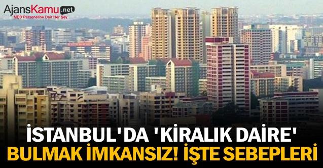 İstanbul'da 'kiralık daire' bulmak imkansız! İşte sebepleri