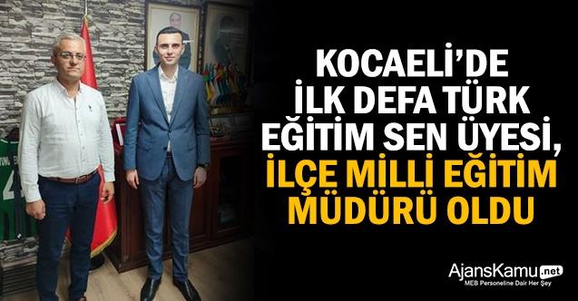 Kocaeli'de İlk Defa Türk Eğitim-Sen Üyesi, İlçe Müdürü Oldu