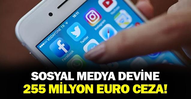 Sosyal medya devine 255 milyon Euro ceza