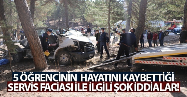 5 öğrencinin öldüğü 5'inin yaralandığı servis faciası ile ilgili şok iddialar!