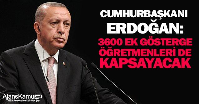 Cumhurbaşkanı Erdoğan:  3600 ek gösterge öğretmenleri de kapsayacak