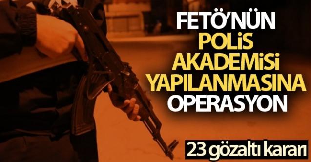 FETÖ'nün Polis Akademisi yapılanmasına operasyon: 23 gözaltı