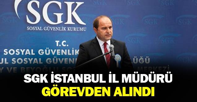 İstanbul SGK İl Müdürü görevden alındı
