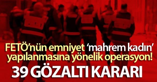 İzmir merkezli FETÖ'nün emniyet 'mahrem kadın' yapılanmasına operasyon