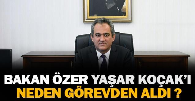 Mahmut Özer Temel Eğitim Genel Müdürü Yaşar Koçak'ı Neden Görevden Aldı ?