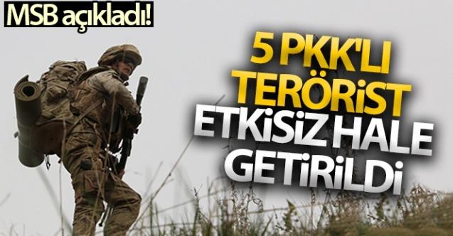 MSB: '5 PKK/YPG'li terörist etkisiz hâle getirildi'