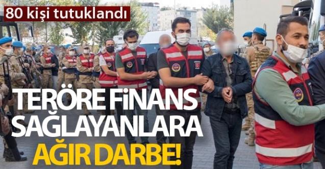 Teröre finans sağlayanlara ağır darbe: 80 kişi tutuklandı
