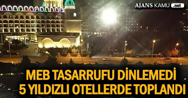 Yüzbinlerce Öğretmen Atama Beklerken , MEB tasarrufu dinlemedi 5 yıldızlı otellerde toplandı